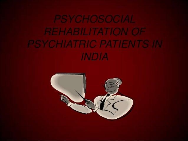 PSYCHOSOCIAL REHABILITATION OF PSYCHIATRIC PATIENTS IN INDIA