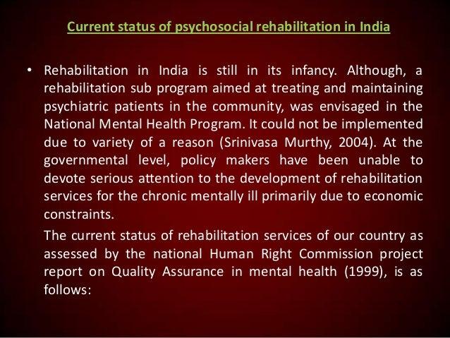 Current status of psychosocial rehabilitation in India • Rehabilitation in India is still in its infancy. Although, a reha...