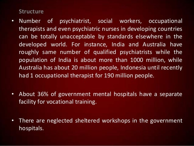 Structure • Number of psychiatrist, social workers, occupational therapists and even psychiatric nurses in developing coun...