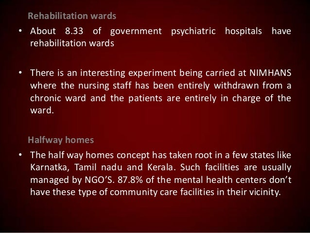 Rehabilitation wards • About 8.33 of government psychiatric hospitals have rehabilitation wards • There is an interesting ...