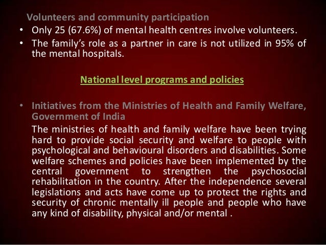 Volunteers and community participation • Only 25 (67.6%) of mental health centres involve volunteers. • The family's role ...