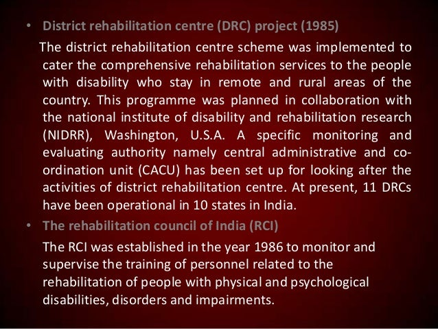 • District rehabilitation centre (DRC) project (1985) The district rehabilitation centre scheme was implemented to cater t...