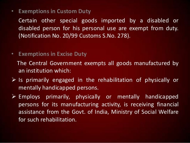 • Exemptions in Custom Duty Certain other special goods imported by a disabled or disabled person for his personal use are...