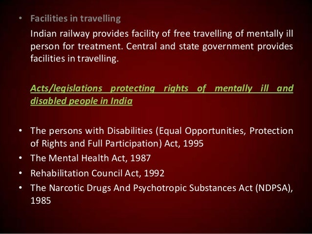 • Facilities in travelling Indian railway provides facility of free travelling of mentally ill person for treatment. Centr...