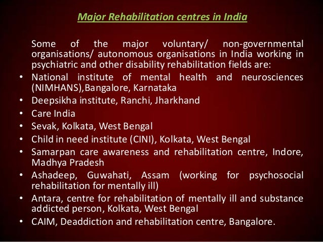 Major Rehabilitation centres in India  • • • • • • • • •  Some of the major voluntary/ non-governmental organisations/ aut...