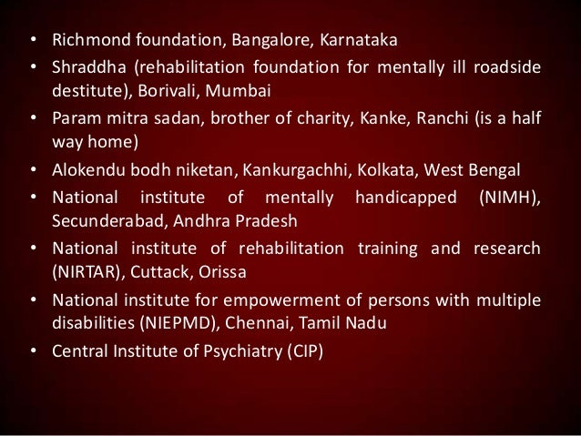 • Richmond foundation, Bangalore, Karnataka • Shraddha (rehabilitation foundation for mentally ill roadside destitute), Bo...