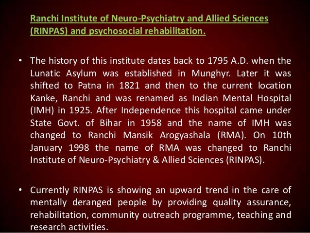 Ranchi Institute of Neuro-Psychiatry and Allied Sciences (RINPAS) and psychosocial rehabilitation. • The history of this i...