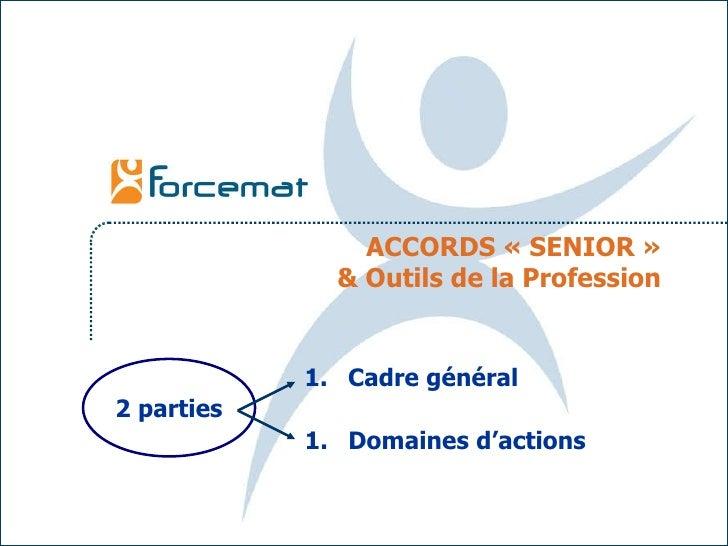 ACCORDS «SENIOR» & Outils de la Profession <ul><li>Cadre général </li></ul><ul><li>Domaines d'actions </li></ul>2 parties