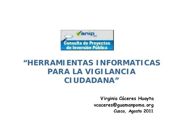 """""""HERRAMIENTAS INFORMATICAS     PARA LA VIGILANCIA        CIUDADANA""""                Virginia Cáceres Huayta             vca..."""