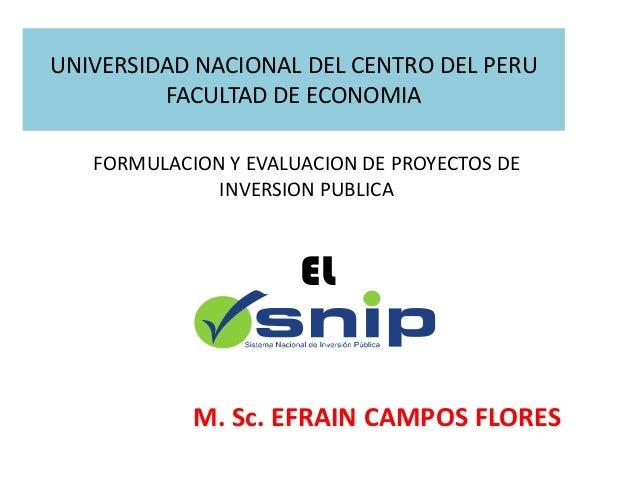 UNIVERSIDAD NACIONAL DEL CENTRO DEL PERU FACULTAD DE ECONOMIA M. Sc. EFRAIN CAMPOS FLORES EL FORMULACION Y EVALUACION DE P...