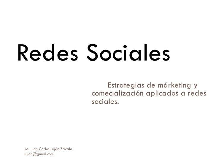 Estrategias de márketing y comecialización aplicados a redes sociales.  Redes Sociales  Lic. Juan Carlos Luján Zavala  [em...