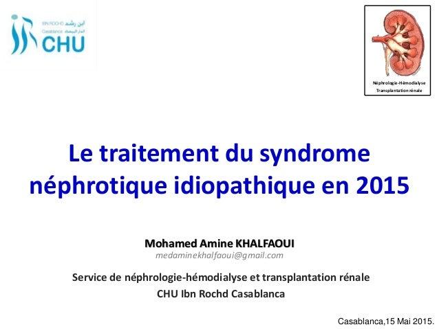 Le traitement du syndrome néphrotique idiopathique en 2015 Service de néphrologie-hémodialyse et transplantation rénale CH...
