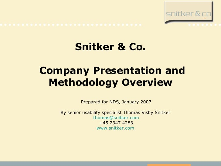 Snitker & Co.  Company Presentation and Methodology Overview Prepared for NDS, January 2007 By senior usability specialist...