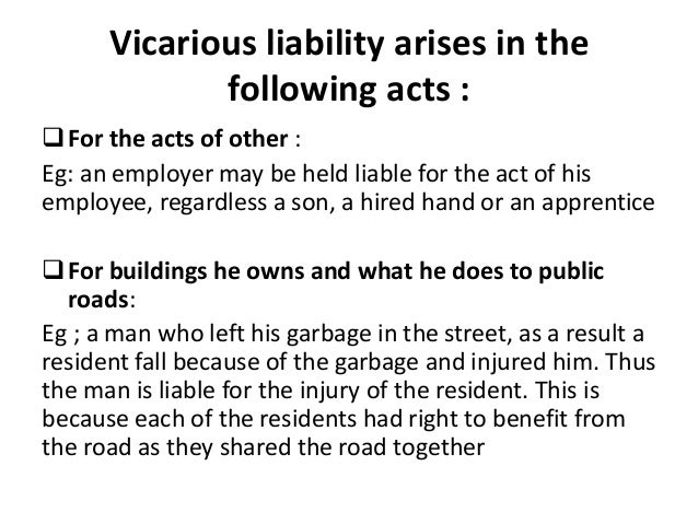 vicarious liability Vicarious liability uk law makes the university vicariously liable for negligent  acts or omissions by staff in the course of employment, whether or not such an act .