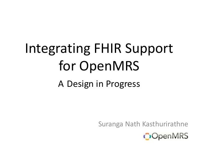 Integrating FHIR Support for OpenMRS A Design in Progress Suranga Nath Kasthurirathne