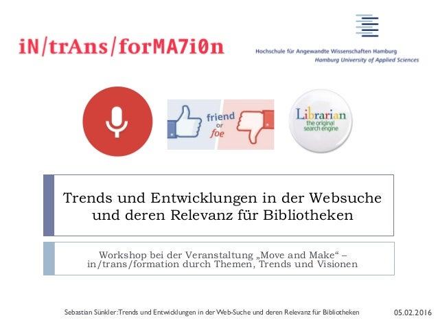 """Trends und Entwicklungen in der Websuche und deren Relevanz für Bibliotheken Workshop bei der Veranstaltung """"Move and Make..."""