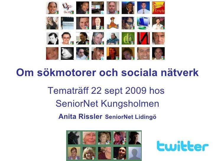 Om sökmotorer och sociala nätverk Tematräff 22 sept 2009 hos  SeniorNet Kungsholmen Anita Rissler   SeniorNet Lidingö