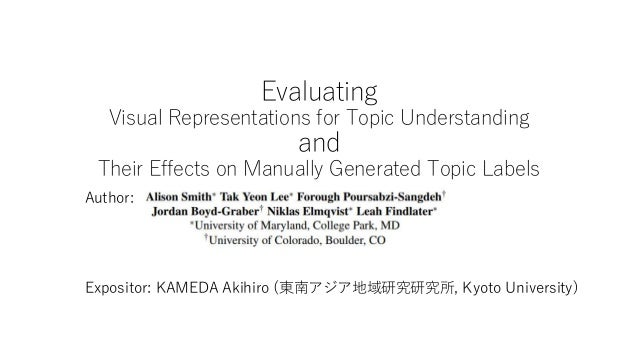 Evaluating Visual Representations for Topic Understanding and Their Effects on Manually Generated Topic Labels Author: Exp...
