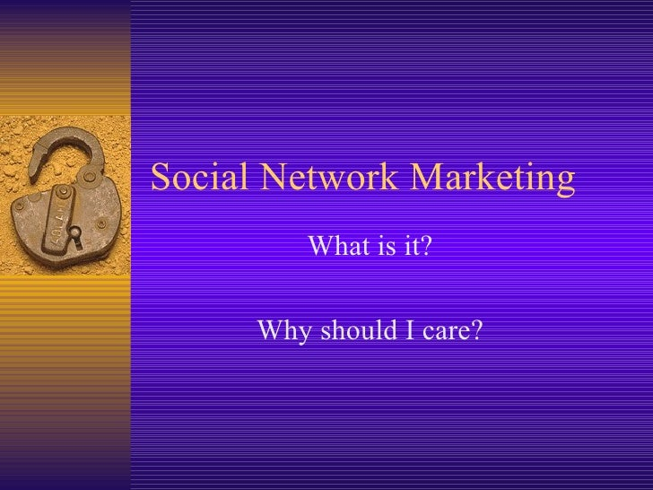 Social Network Marketing What is it? Why should I care?