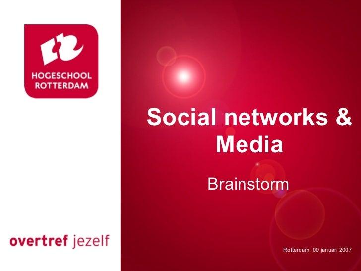 Social networks &Presentatie titel      Media     Brainstorm             Rotterdam, 00 januari 2007                Rotterd...