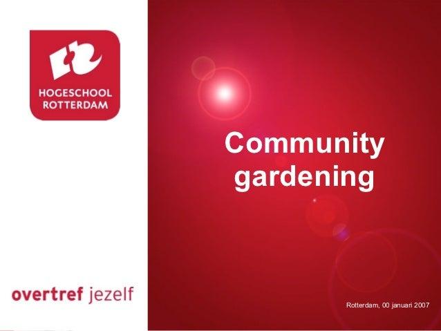 CommunityPresentatie titel   gardening           Rotterdam, 00 januari 2007              Rotterdam, 00 januari 2007