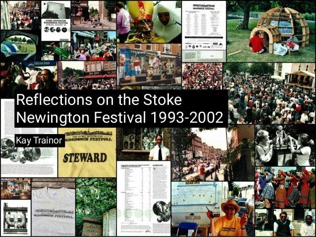 Reflections on the Stoke Newington Festival 1993-2002 Kay Trainor