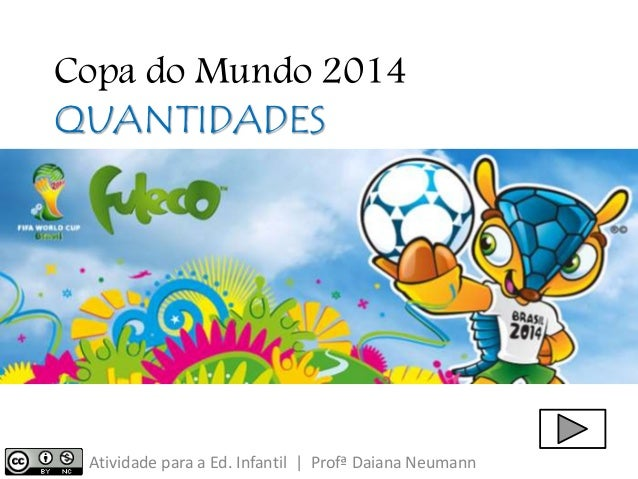 Copa do Mundo 2014  QUANTIDADES  Atividade para a Ed. Infantil | Profª Daiana Neumann