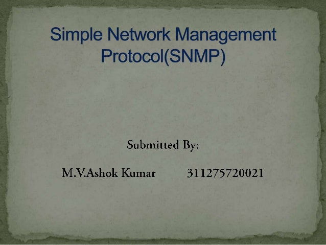  Simple Network Management Protocol (SNMP) is a popular protocol for network management.  It is used for collecting info...