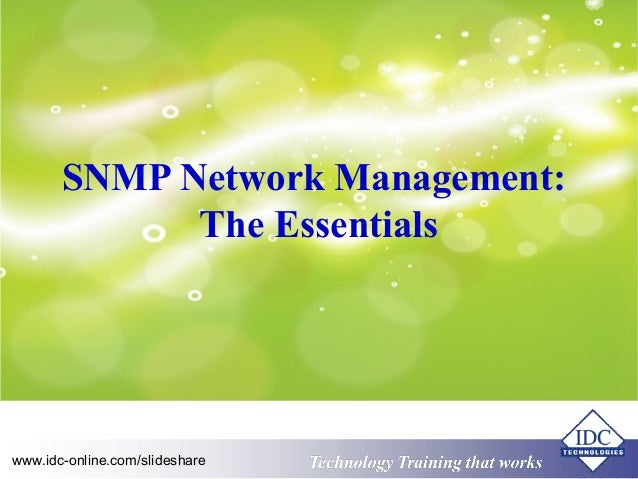 Technology www.idc-online.com/slideshare Training that Works  ID  C  SNMP Network Management:  The Essentials