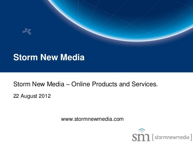 Storm New MediaStorm New Media – Online Products and Services.22 August 2012                 www.stormnewmedia.com