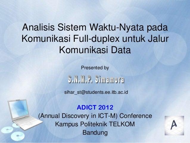 Analisis Sistem Waktu-Nyata pada Komunikasi Full-duplex untuk Jalur Komunikasi Data ADICT 2012 (Annual Discovery in ICT-M)...