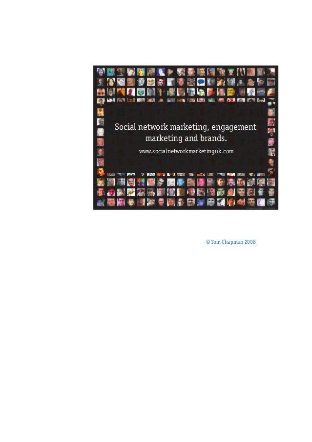Social network marketing, engagement marketing and brands. www.socialnetworkmarketinguk.com © Tom Chapman 2008 Image copyr...