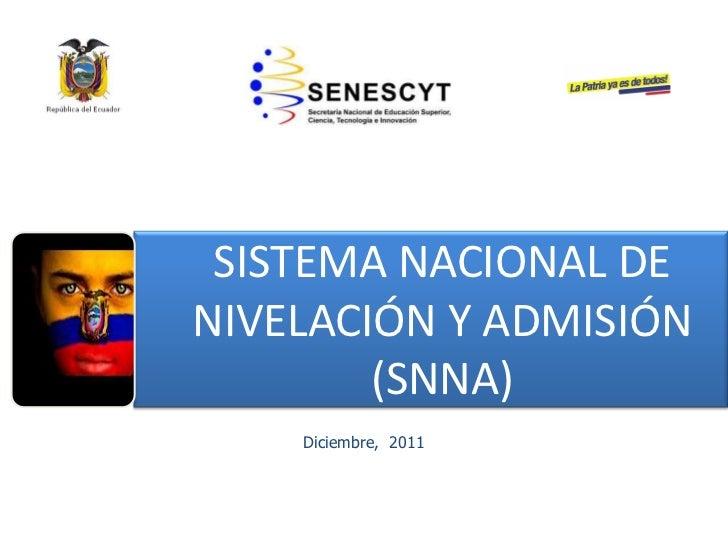 SISTEMA NACIONAL DENIVELACIÓN Y ADMISIÓN        (SNNA)    Diciembre, 2011