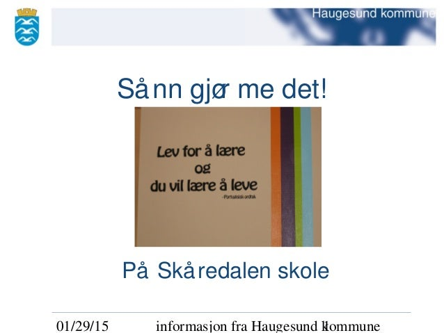 01/29/15 informasjon fra Haugesund kommune1 Sånn gjør me det! På Skåredalen skole
