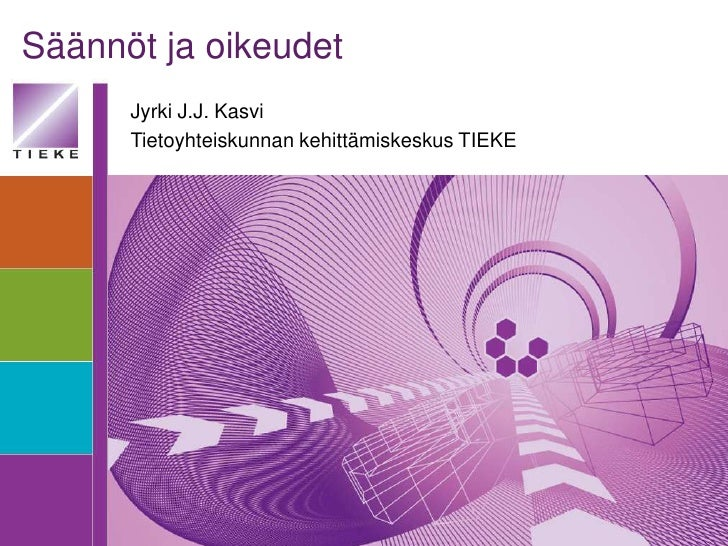 Säännöt ja oikeudet      Jyrki J.J. Kasvi      Tietoyhteiskunnan kehittämiskeskus TIEKE