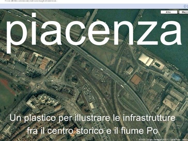 piacenza Un plastico per illustrare le infrastrutture fra il centro storico e il fiume Po