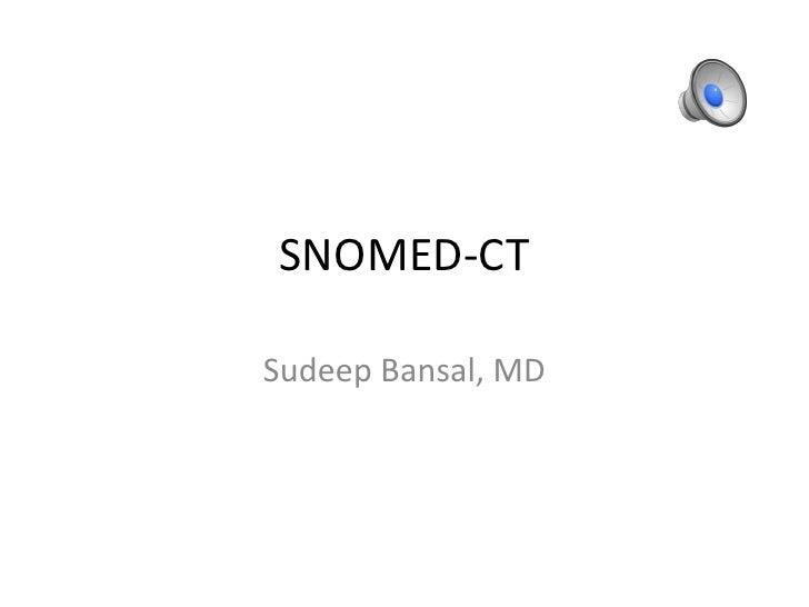 SNOMED-CT<br />Sudeep Bansal, MD<br />