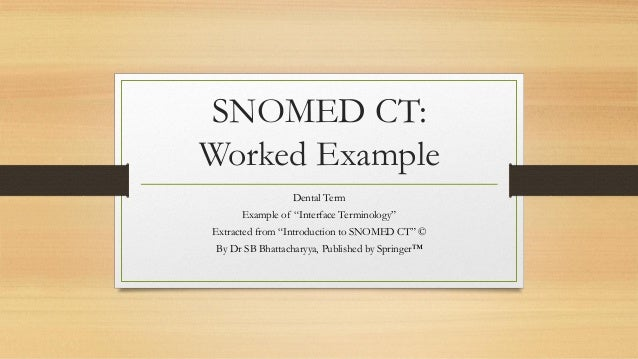 """SNOMED CT: Worked Example Dental Term Example of """"Interface Terminology"""" Extracted from """"Introduction to SNOMED CT"""" © By D..."""