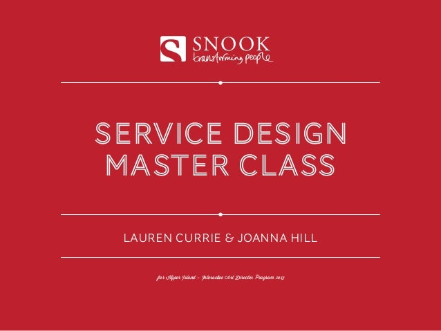 SNOOKservice design master class LAUREN CURRIE & JOANNA HILL     for Hyper Island - Interactive Art Director Program 2013