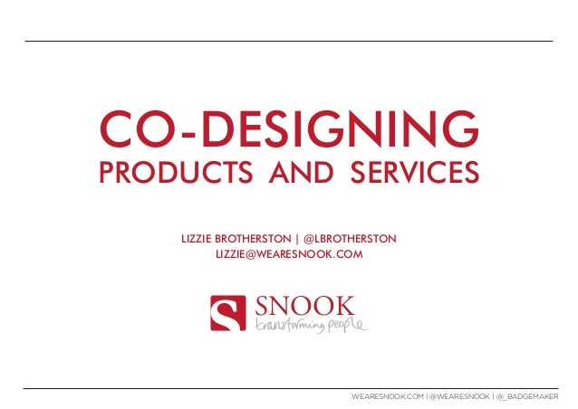 WEARESNOOK.COM | @WEARESNOOK | @_BADGEMAKER SNOOK CO-DESIGNING PRODUCTS AND SERVICES LIZZIE BROTHERSTON | @LBROTHERSTON LI...