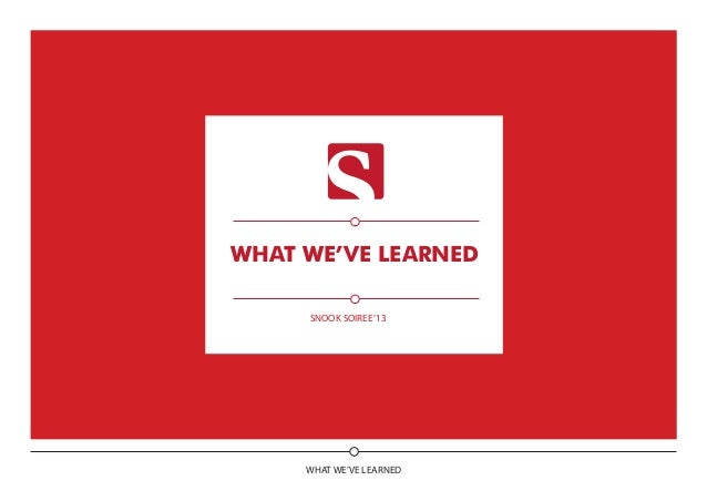WHAT WE'VE LEARNED what we've learNED SNOOK SOIREE'13