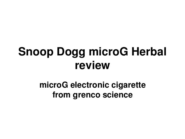 Snoop dogg micro g herbal e cigarette review user guide