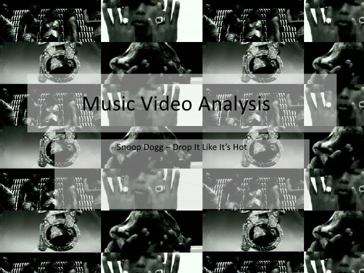 Music Video Analysis<br />Snoop Dogg – Drop It Like It's Hot<br />