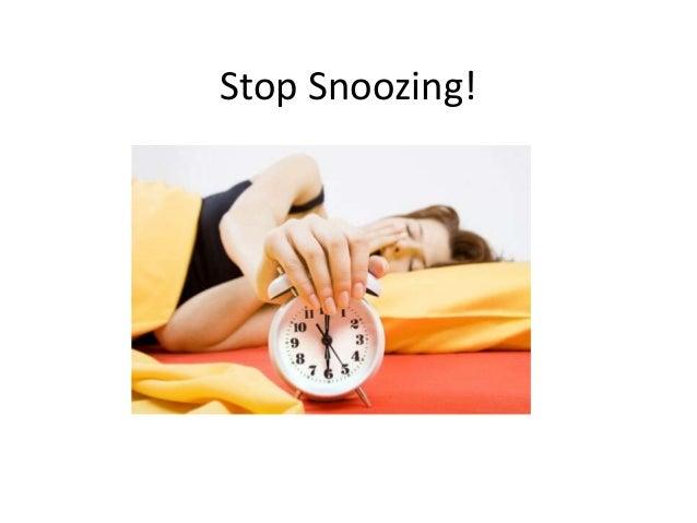 Stop Snoozing!
