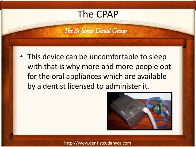 http://www.dentistcudahyca.com The CPAP • This device can be uncomfortable to sleep with that is why more and more people ...