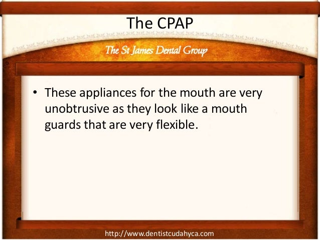 http://www.dentistcudahyca.com The CPAP • These appliances for the mouth are very unobtrusive as they look like a mouth gu...