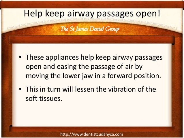http://www.dentistcudahyca.com Help keep airway passages open! • These appliances help keep airway passages open and easin...