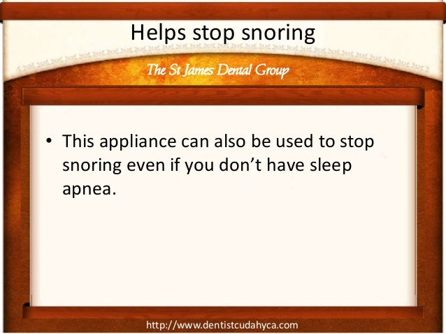 http://www.dentistcudahyca.com Helps stop snoring • This appliance can also be used to stop snoring even if you don't have...