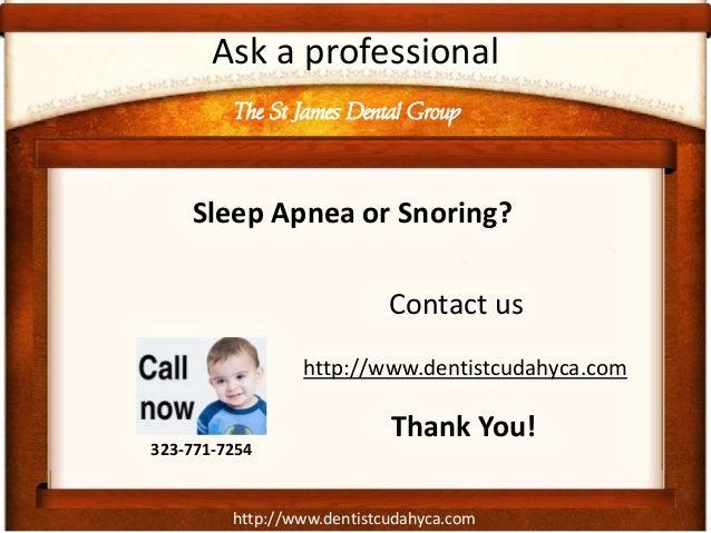 http://www.dentistcudahyca.com Ask a professional Sleep Apnea or Snoring? Contact us The St James Dental Group 323-771-725...