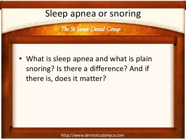 http://www.dentistcudahyca.com Sleep apnea or snoring • What is sleep apnea and what is plain snoring? Is there a differen...